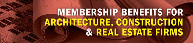 Membership Benefits for Architecture, Construction & Real Estate Firms