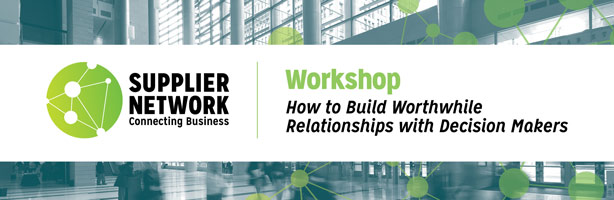 Supplier Network Workshop: How to Build Worthwhile Relationships with Decision Makers