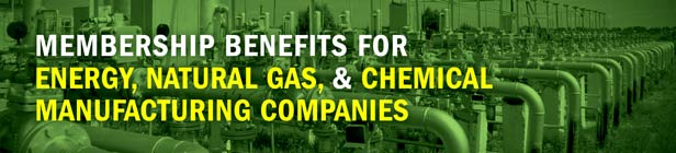 Membership Benefits for Energy, Natural Gas & Chemical Manufacturing Companies
